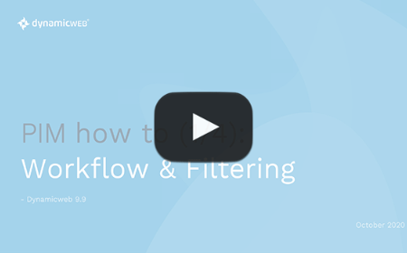 PIM how to: Workflow & Filtering to optimize overview & governance